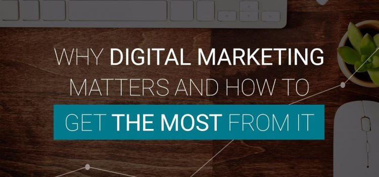 What Makes Digital Marketing Matter In 2017 ?