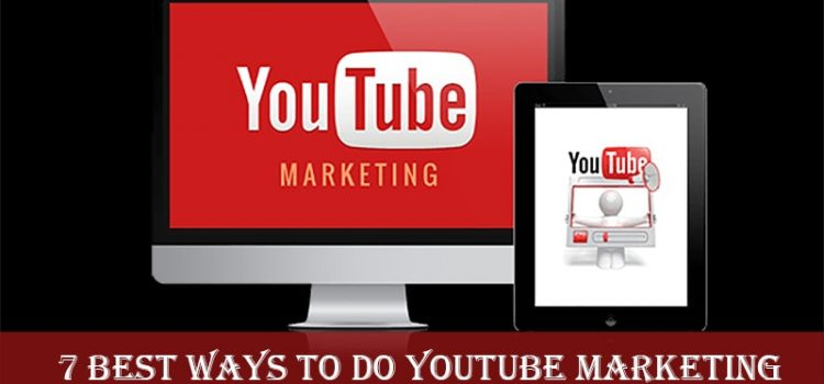 7 Effective Ways To Do Marketing On YouTube