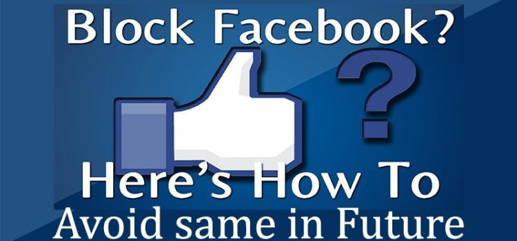 Got Blocked On Facebook? Top 3 Ways To Avoid The Same In Future