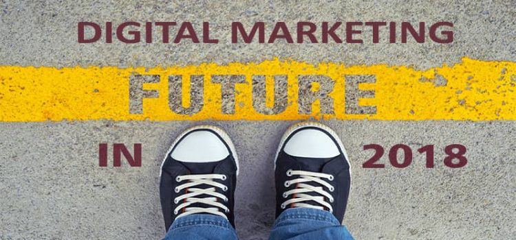 2018: Upcoming Trends In Digital Marketing