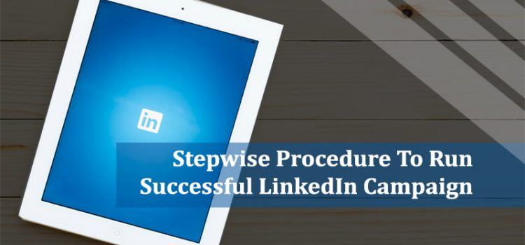 A Stepwise Procedure To Run A Successful LinkedIn Campaign