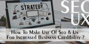 How-To-Make-Use-Of-SEO-and-UX-For-Increased-Business-Credibility