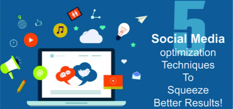5 Proven Social Media Optimization Techniques For Enhanced Results
