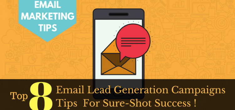 Email Lead Generation Campaigns: Top 8 Tips For Sure-Shot Success !