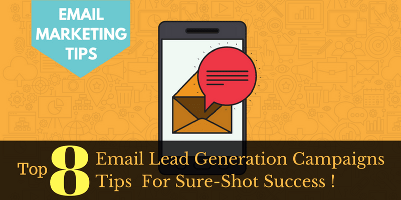 Email Lead Generation Campaigns_ Top 8 Tips For Sure-Shot Success !