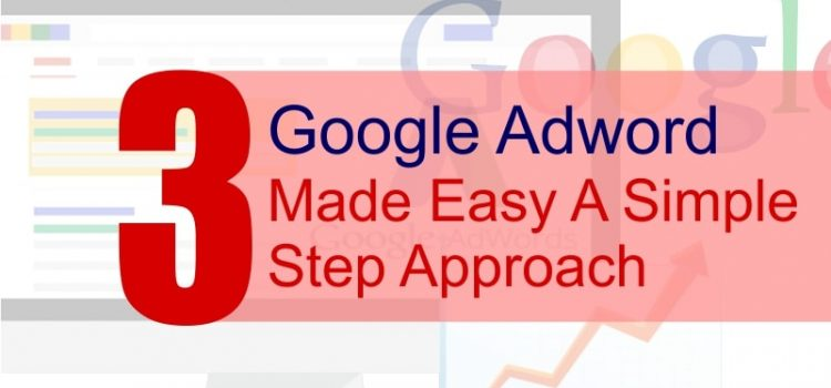 Google AdWords Made Easy: A Simple 3 Step Approach !