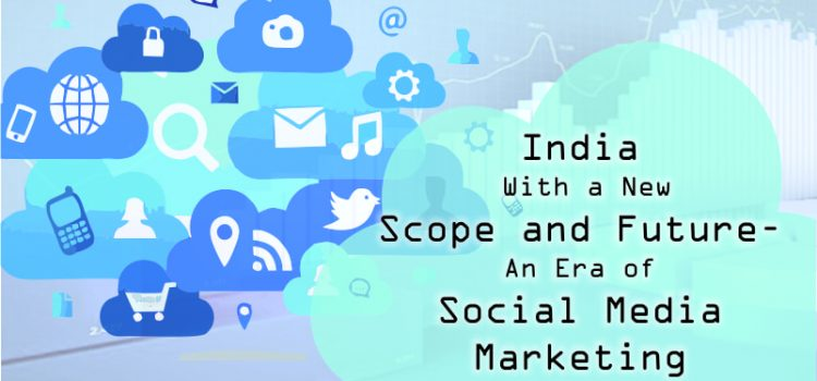 India and The Era Of Social Media Marketing
