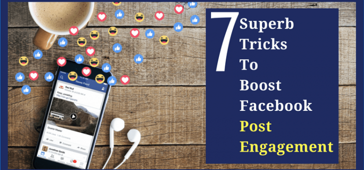 7 Superb Tricks to Boost Facebook Post Engagement