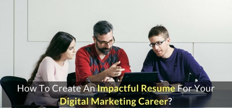 How To Create An Impactful Resume For Your Digital Marketing Career?