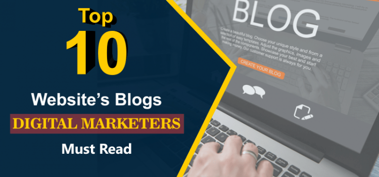 Top 10 Website's Blogs Digital Marketers Must Read