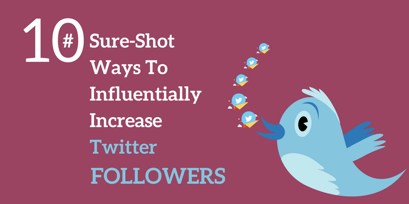 10 Sure-Shot Ways To Influentially Increase Twitter Followers