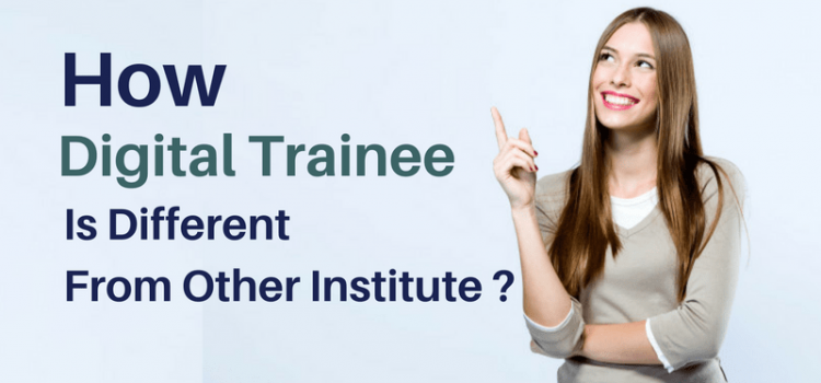 How Digital Trainee Is Different from Other institutes?