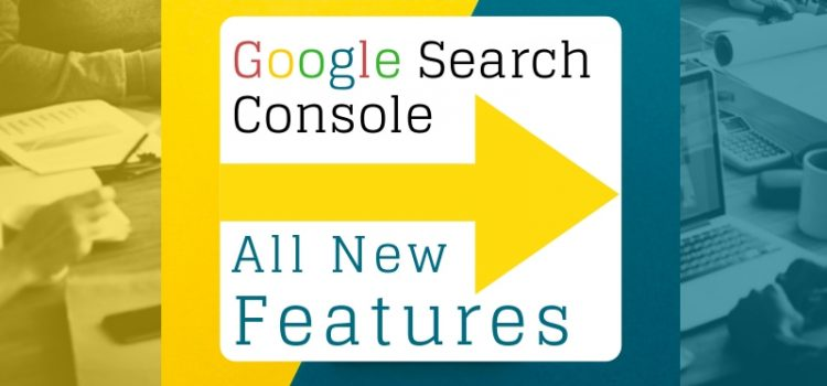 Google Updates: Google Search Console With All New Features 2018