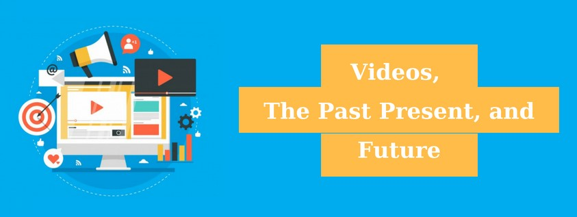 Videos, the past present and future