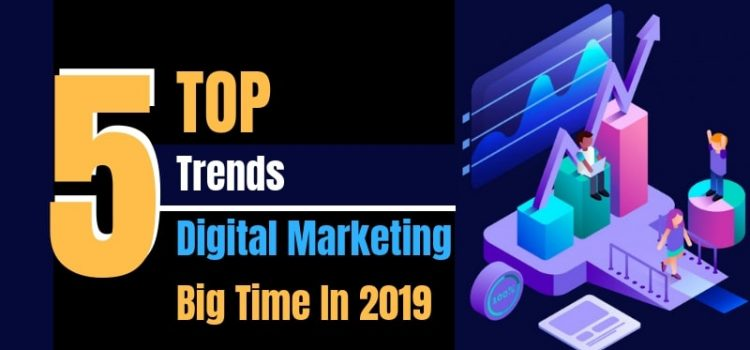 Top 5 Trends in Digital Marketing for 2019