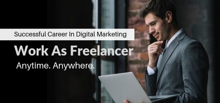 Tips To Have A Successful Career As A Freelance Digital Marketer