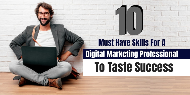 10-Must-Have-Skills-For-A-Digital-Marketing-Professional-To-Taste-Success