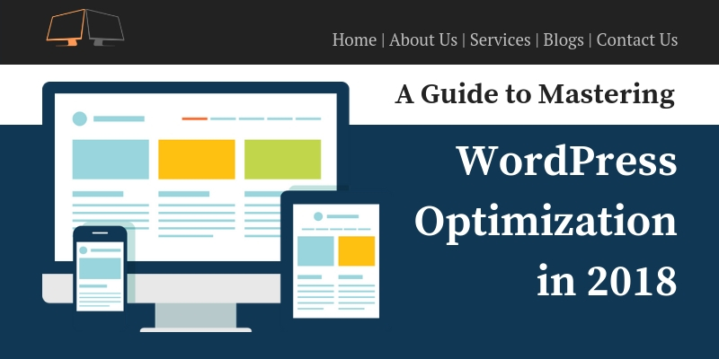 Mastering WordPress Optimization in 2018: Top Tips To Make Your Job Easy!