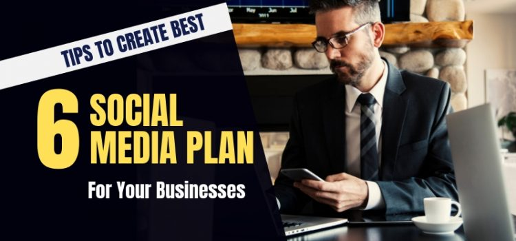 How to Create a Successful Social Media Plan – 6 Best Tips