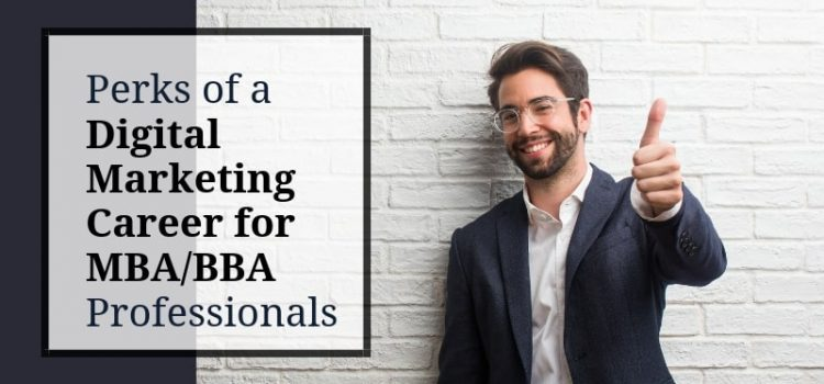 Perks of a Digital Marketing Career for MBA/BBA Professionals