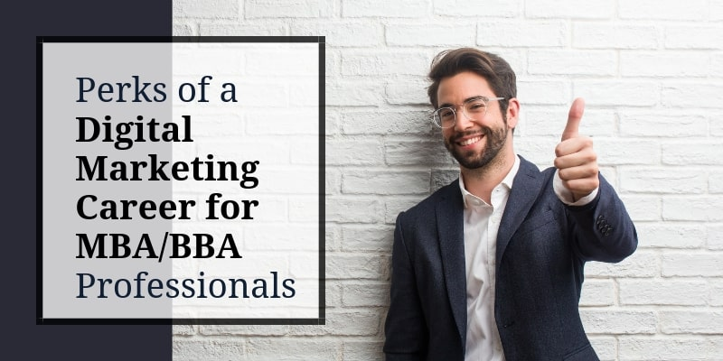 Perks of a Digital Marketing Career for MBABBA Professionals